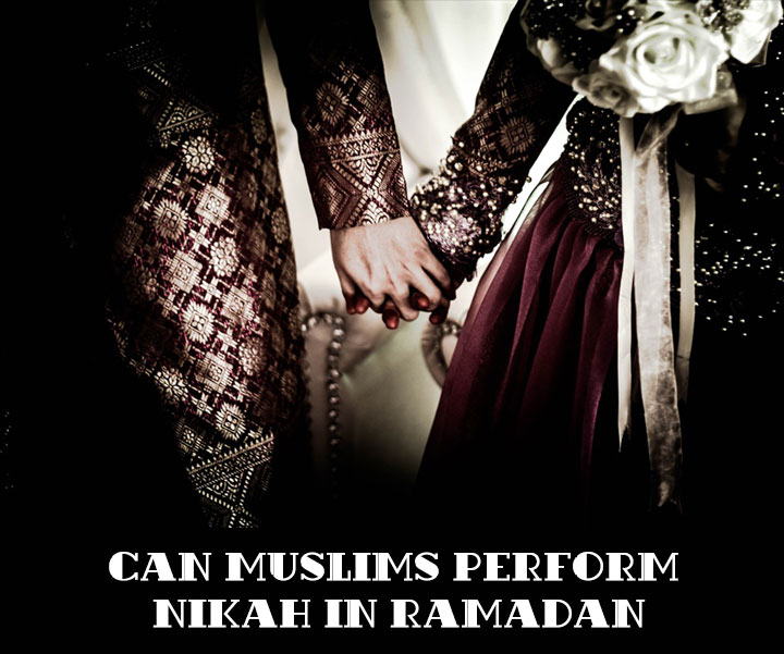 Can Muslims Perform Nikah In Ramadan