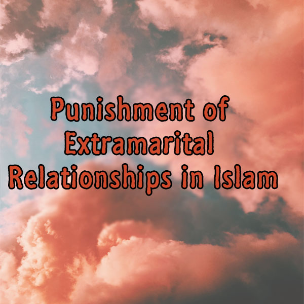 Punishment of Extramarital Relationships in Islam
