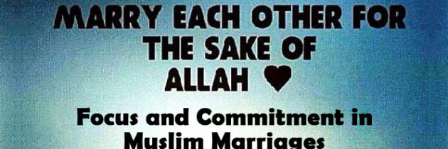 Focus and Commitment in Muslim Marriages