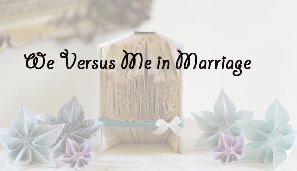 We Versus Me in Marriage