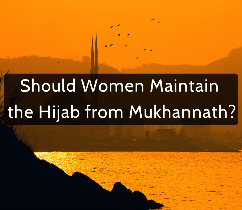 Should Women Maintain  the Hijab from Mukhannath