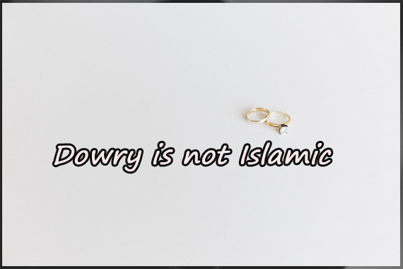 Dowry is not Islamic