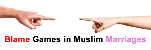 Blame Games in Muslim Marriages