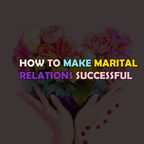 How to make Marital Relations Successful