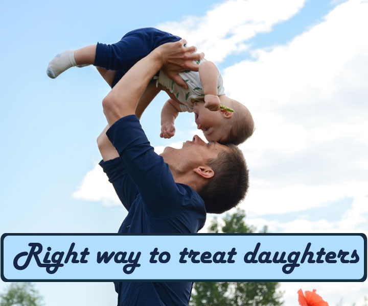 Right way to treat daughters