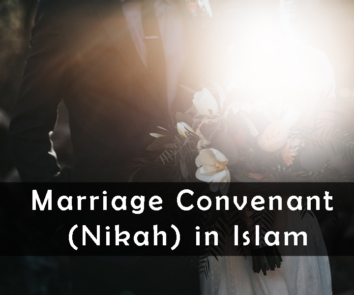 Marriage Convenant (Nikah) in Islam